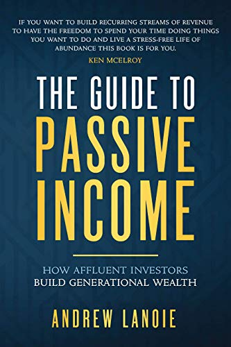 Free: The Guide to Passive Income: How Affluent Investors Build Generational Wealth