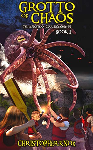 Grotto of Chaos: The Exploits of Clarence Griffin (Book 1)