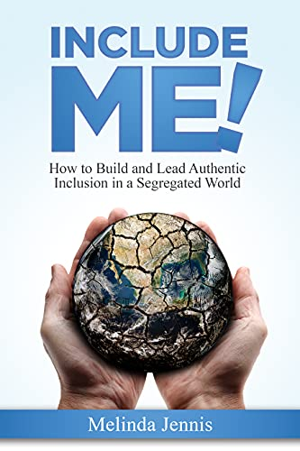 Free: Include ME!: How to Build and Lead Authentic Inclusion in a Segregated World