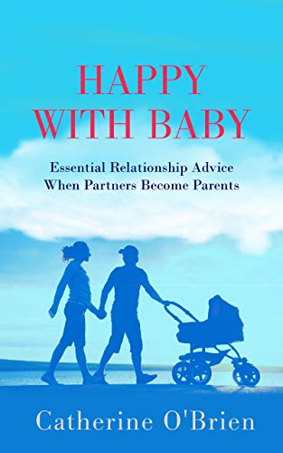 Free: Happy With Baby: Essential Relationship Advice When Partners Become Parents