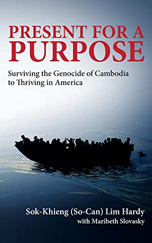 Present for a Purpose: Surviving the Genocide of Cambodia to Thriving in America