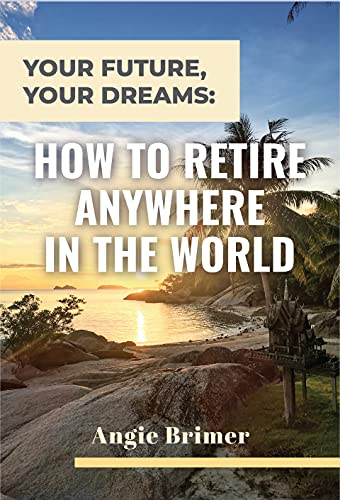 Your Future, Your Dreams: How to Retire Anywhere in the World