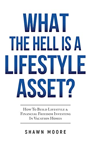 Free: What the Hell Is a Lifestyle Asset?: How To Build Lifestyle & Financial Freedom Investing In Vacation Homes