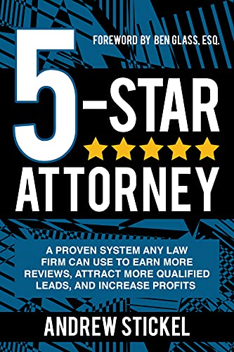 5-Star Attorney: A Proven System Any Law Firm Can Use to Earn More Reviews, Attract More Qualified Leads, and Increase Profits