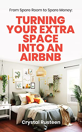 From Spare Room to Spare Money: Turning Your Extra Space into an Airbnb