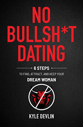 Free: No Bullsh*t Dating: Six Steps to Find, Attract, and Keep Your Dream Woman