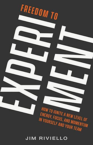 Free: Freedom to Experiment: How to Ignite a New Level of Energy, Focus, and Momentum in Yourself and Your Team