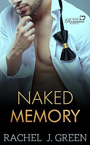 Naked Memory (Book 1): Amnesia Romance, Doctors Secrets, Medical Suspense Doctor Love Story