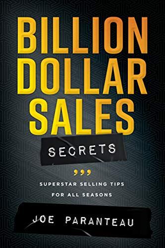 Billion Dollar Sales Secrets: Superstar Selling Tips for all Seasons