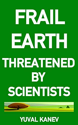 Free: Frail Earth: Threatened by Scientists