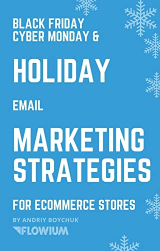 Black Friday Cyber Monday & Holiday Email Marketing Strategies for eCommerce Stores: Selling through emails from October to December